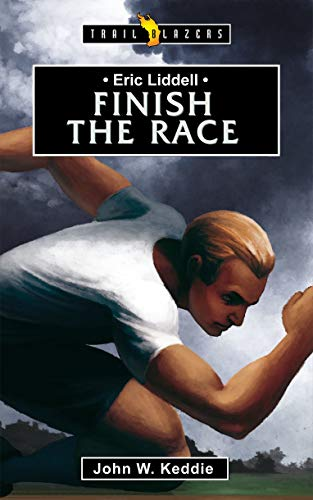 Finish the Race: Eric Liddell by John W Keddie