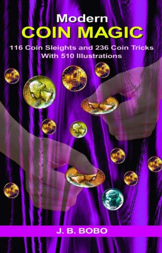 Modern Coin Magic: 116 Coin Sleights and 236 Coin Tricks with 510 Illustrations By J. B. Bobo