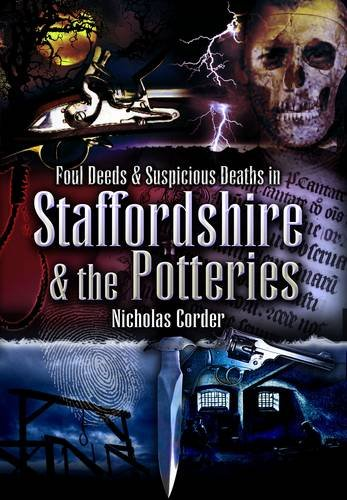 Foul Deeds and Suspicious Deaths Around Staffordshire and the Potteries By Nicholas Corder