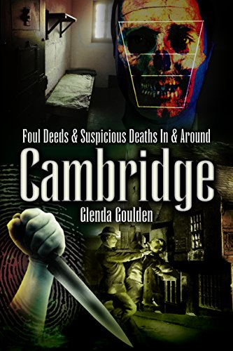 Foul Deeds and Suspicious Deaths in and Around Cambridge By Glenda Goulden