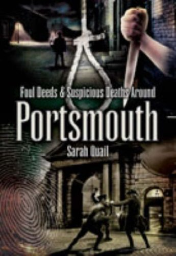 Foul Deeds and Suspicious Deaths Around Portsmouth by Sarah Quail