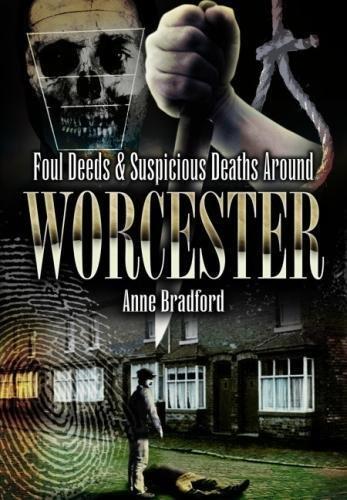 Foul Deeds and Suspicious Deaths Around Worcester von Anne Bradford