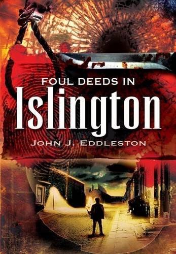 Foul Deeds in Islington By John J. Eddleston