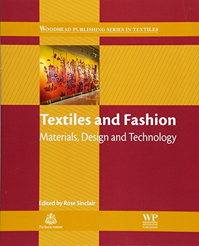 Textiles and Fashion: Materials, Processes and Products (Woodhead Publishing Series in Textiles): Materials, Design and Technology By Edited by Rose Sinclair (Goldsmiths, University of London, UK)