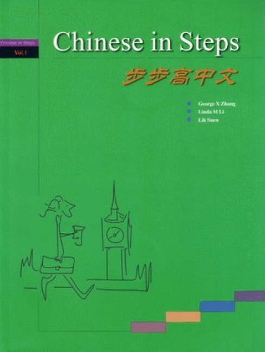 Chinese in Steps: v. 1 (Please order new edition 9781907838101) By George Zhang