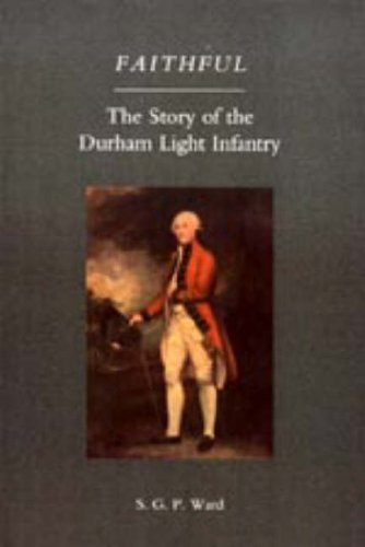 Faithful: the Story of the Durham Light Infantry By S. G. P. Ward