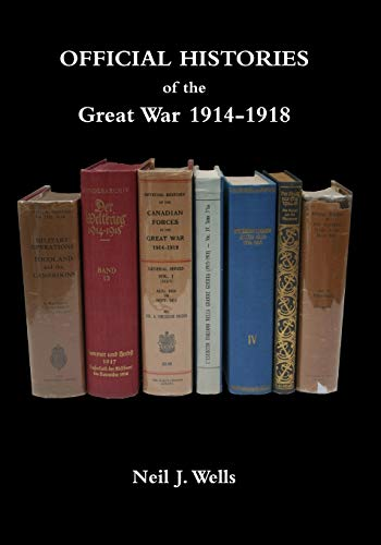 OFFICIAL HISTORIES OF THE GREAT WAR - A bibliography By Neil J Wells