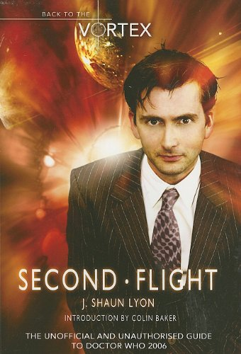 "Second Flight: Back to the Vortex II - The Unofficial and Unauthorised Guide to ""Doctor Who"": 2006 by J Shaun Lyon"