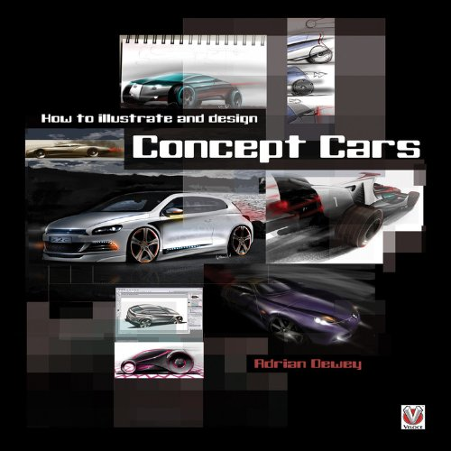 How to Illustrate and Design Concept Cars By Adrian Dewey
