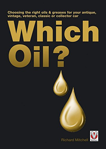 Which Oil? Choosing the Right Oils & Greases for Your Antique, Veteran, Vintage, Classic or Collector Car By Richard Michell