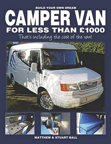 Build Your Own Dream Camper Van for Less Than GBP1000 By Matthew Ball