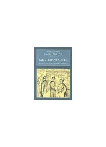 Mr Verdant Green: Adventures of an Oxford Freshman By Cuthbert Bede
