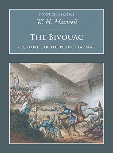 The Bivouac: Or, Stories of the Peninsular War By W H Maxwell