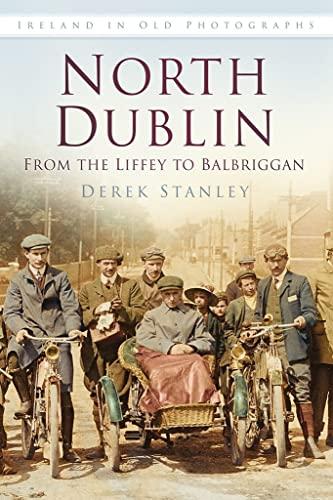 North Dublin: From the Liffey to Balbriggan By Derek Stanley