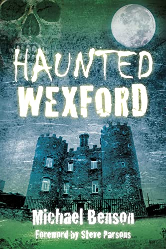 Haunted Wexford By Michael Benson