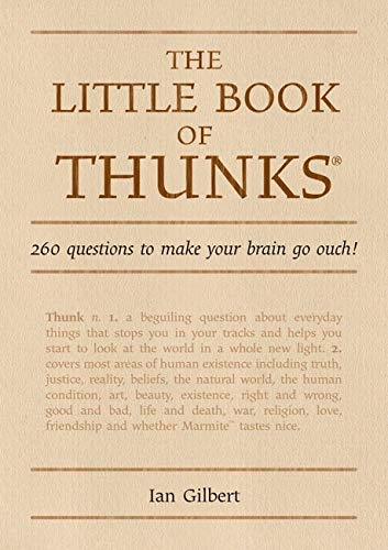 The Little Book of Thunks: 260 Questions to Make Your Brain Go Ouch! by Ian Gilbert