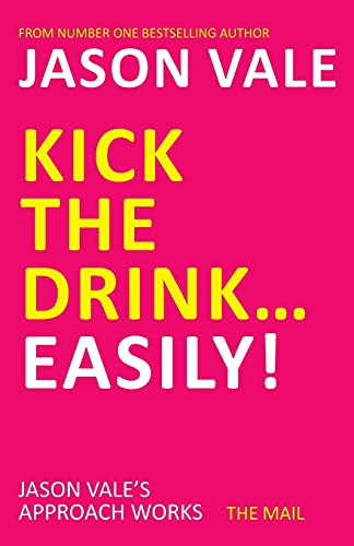 Kick the Drink. . .Easily! By Jason Vale