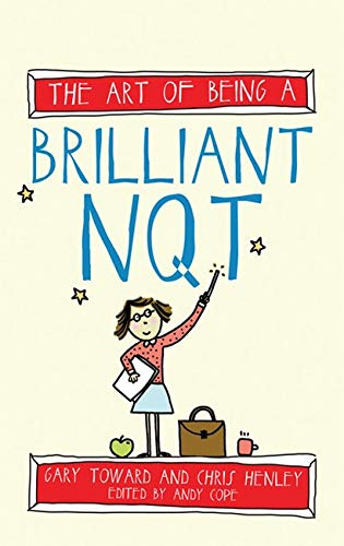 The Art of Being a Brilliant NQT (The Art of Being Brilliant series) By Gary Toward