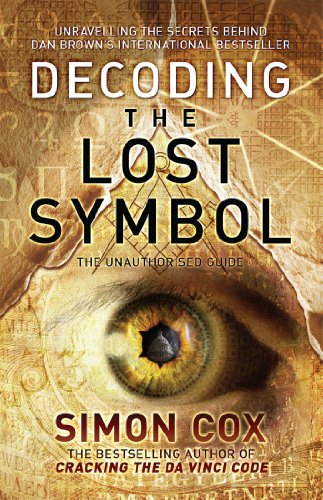 Decoding the Lost Symbol: Unravelling the Secrets Behind Dan Brown's International Bestseller: The Unauthorised Guide by Simon Cox