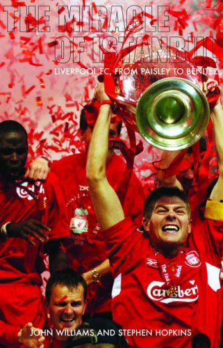 The Miracle of Istanbul: Liverpoool FC, from Paisley to Benitez by Jonathan Williams