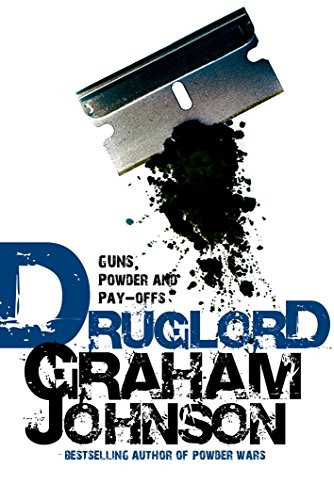 Druglord: Guns, Powder and Pay-offs by Graham Johnson