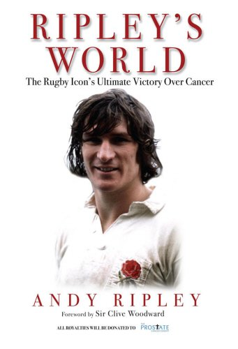 Ripley's World: The Rugby Icon's Ultimate Victory Over Cancer by Andy Ripley