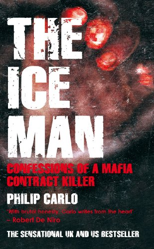 The Ice Man: Confessions of a Mafia Contract Killer By Philip Carlo