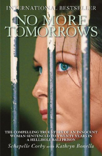 No More Tomorrows: The Compelling True Story of an Innocent Woman Sentenced to Twenty Years in a Hellhole Bali Prison by Schapelle Corby