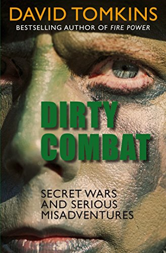 Dirty Combat: Secret Wars and Serious Misadventures By David Tomkins