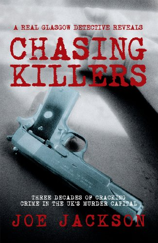 Chasing Killers: Three Decades of Cracking Crime in the UK's Murder Capital by Joe Jackson