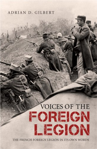 Voices of the Foreign LegionThe French Foreign Legion in Its Own Words by Adrian D. Gilbert