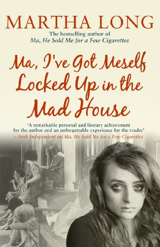 Ma, I've Got Meself Locked Up in the Madhouse by Martha Long