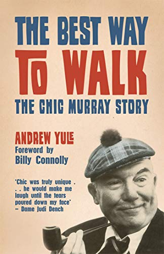 The Best Way to Walk: The Chic Murray Story By Andrew Yule