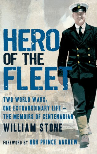 Hero of the FleetTwo World Wars, One Extraordinary Life - The Memoirs of Cent By William Stone