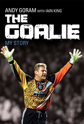 The Goalie: My Story By Andy Goram