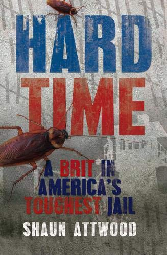 Hard Time: A Brit in America's Toughest Jail by Shaun Attwood