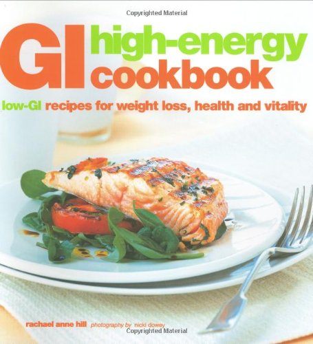 GI High Energy Cookbook: Low-GI Recipes for Weight Loss, Health and Vitality by Rachael Anne Hill