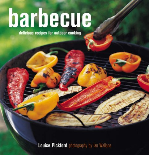 Barbecue: Delicious Recipes for Outdoor Cooking by Louise Pickford