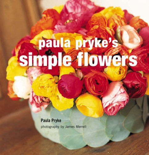 Paula Pryke's Simple Flowers By Paula Pryke