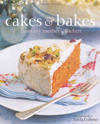 Cakes & Bakes from My Mothers Kitchen By Linda Collister