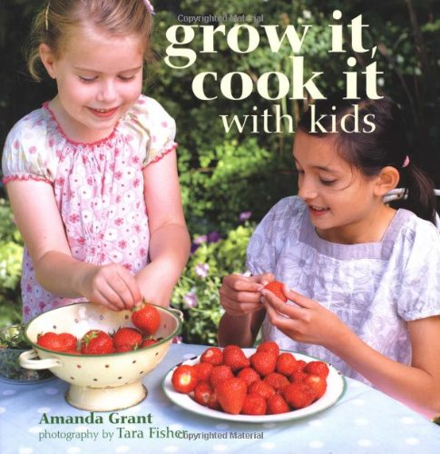 Grow it Cook it with Kids By Amanda Grant