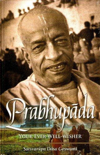 Prabhupada: Your Ever Well-Wisher By Satsvarupa Dasa Goswami