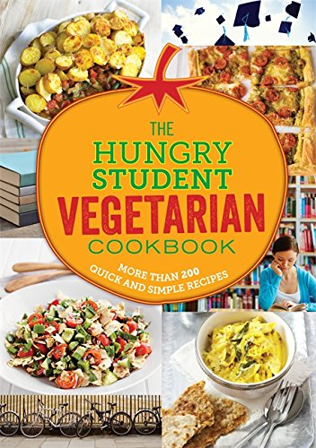 The Hungry Student Vegetarian Cookbook: More Than 200 Quick and Simple Recipes (The Hungry Cookbooks) By Spruce