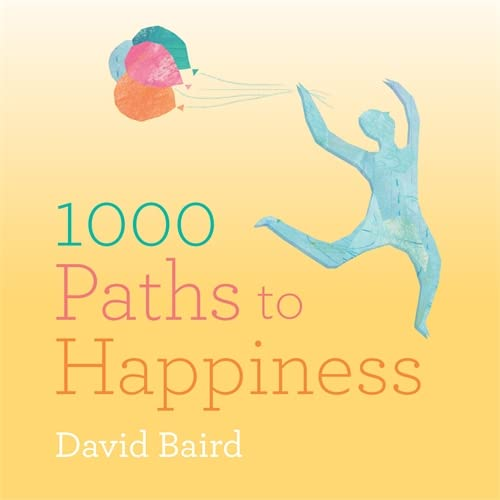 A Thousand Paths to Happiness By David Baird
