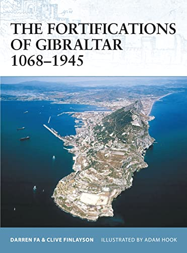 The Fortifications of Gibraltar 1068-1945 By Darren Fa