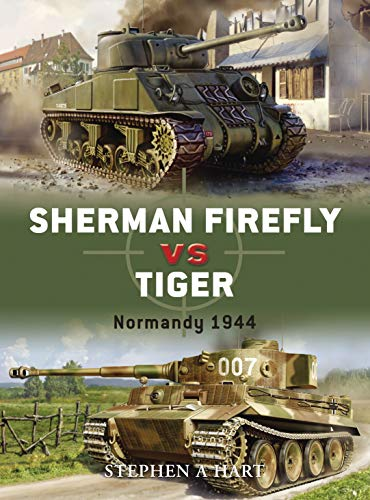 Sherman Firefly vs Tiger By Stephen A. Hart