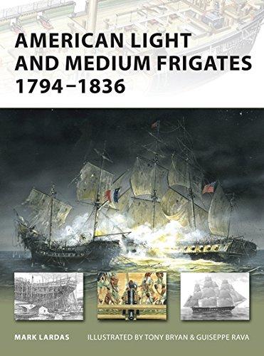 American Light and Medium Frigates 1794-1836 By Mark Lardas
