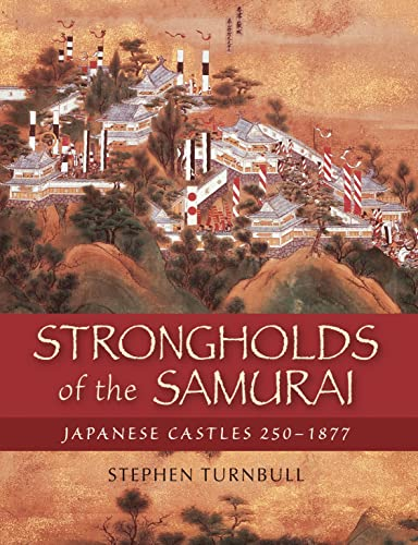 Strongholds of the Samurai By Stephen Turnbull