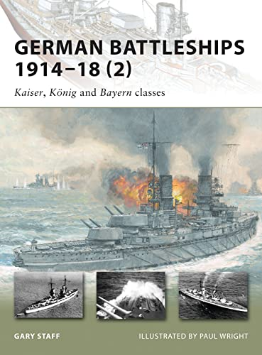 German Battleships 1914-18 (2): Kaiser, König and Bayern classes (New Vanguard) By Gary Staff