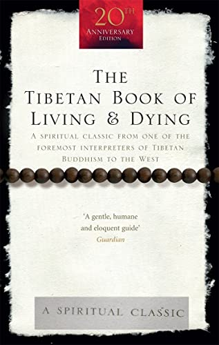 The Tibetan Book Of Living And Dying: A Spiritual Classic from One of the Foremost Interpreters of Tibetan Buddhism to the West (Rider 100) By Sogyal Rinpoche